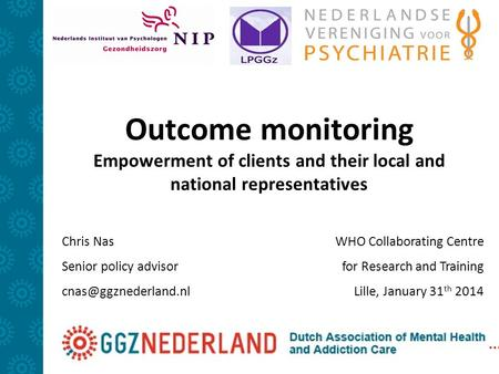 Outcome monitoring Empowerment of clients and their local and national representatives Chris Nas Senior policy advisor WHO Collaborating.