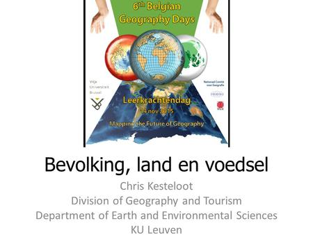 Bevolking, land en voedsel Chris Kesteloot Division of Geography and Tourism Department of Earth and Environmental Sciences KU Leuven