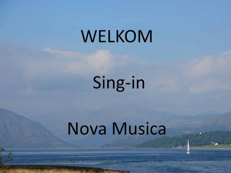 WELKOM Sing-in Nova Musica. Samenzang: Once in royal Davids city, Stood a lowly cattle shed, Where a mother laid her Baby, In a manger for His bed: Mary.