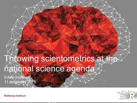 Throwing scientometrics at the national science agenda Edwin Horlings 11 december 2015.