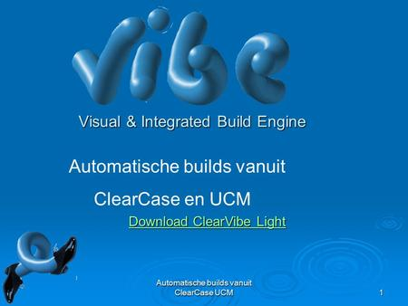 Automatische builds vanuit ClearCase UCM 1 Visual & Integrated Build Engine Automatische builds vanuit ClearCase en UCM Download ClearVibe Light Download.