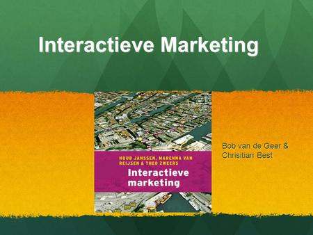 Interactieve Marketing Bob van de Geer & Chrisitian Best.