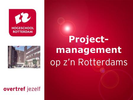Presentatie titel Rotterdam, 00 januari 2007 Project- management.
