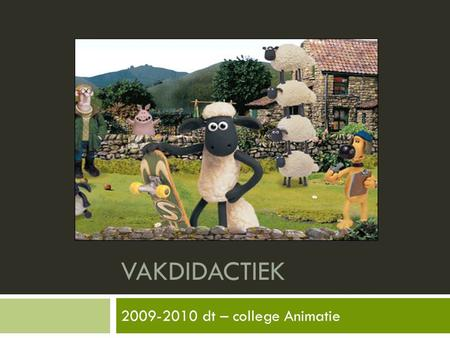 VAKDIDACTIEK Shaun the sheep 2009-2010 dt – college Animatie.