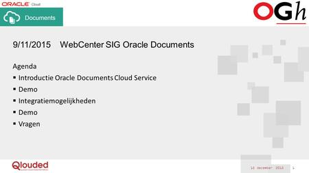 Agenda  Introductie Oracle Documents Cloud Service  Demo  Integratiemogelijkheden  Demo  Vragen 15 december 2015 1 9/11/2015 WebCenter SIG Oracle.
