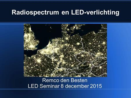 Radiospectrum en LED-verlichting Remco den Besten LED Seminar 8 december 2015.