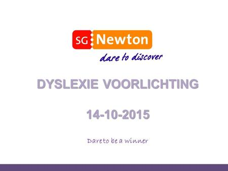 DYSLEXIE VOORLICHTING 14-10-2015 Dare to be a winner.
