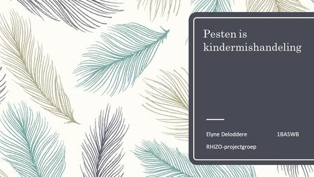 Pesten is kindermishandeling Elyne Deloddere1BASWB RHIZO-projectgroep.