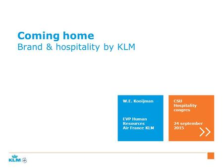 Coming home Brand & hospitality by KLM W.E. Kooijman EVP Human Resources Air France KLM CSU Hospitality congres 24 september 2015.
