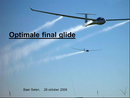 Optimale final glide Baer Selen, 28 oktober 2006.