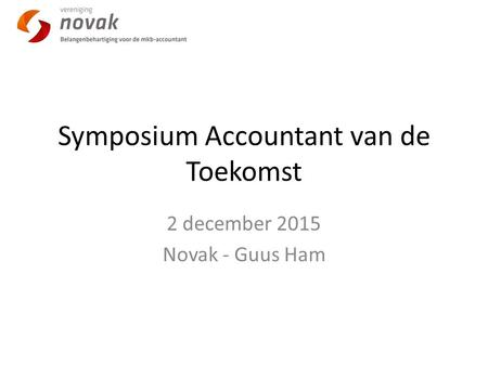 Symposium Accountant van de Toekomst 2 december 2015 Novak - Guus Ham.