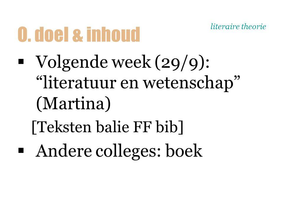 literaire theorie  Examen [schriftelijk]  Algemeen gedeelte: < boek [geen details!] en college  Individueel gedeelte: onderwerp naar keuze O.