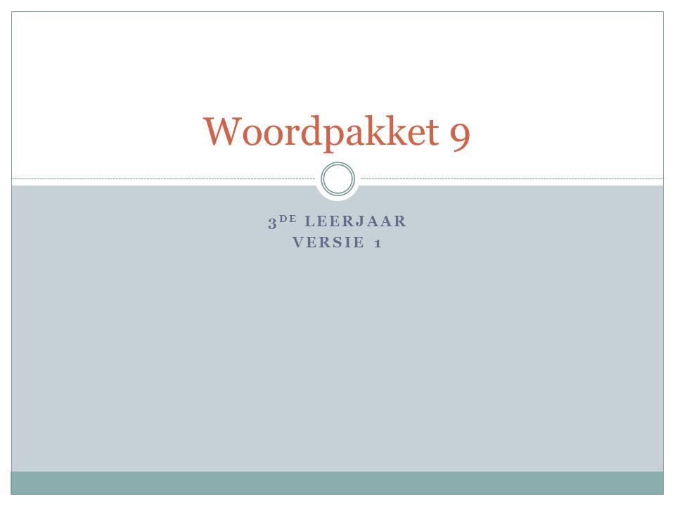 3 DE LEERJAAR VERSIE 1 Woordpakket 9