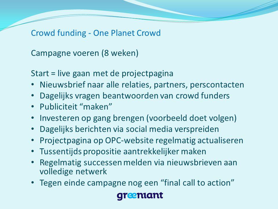 Crowd funding - One Planet Crowd Kosten: € 18.000 -Provisie€ 9.500 -PR en communicatie € 3.500 -Video € 3.500 -Juridische kosten€ 1.500 …en veel werk eigen mensen.
