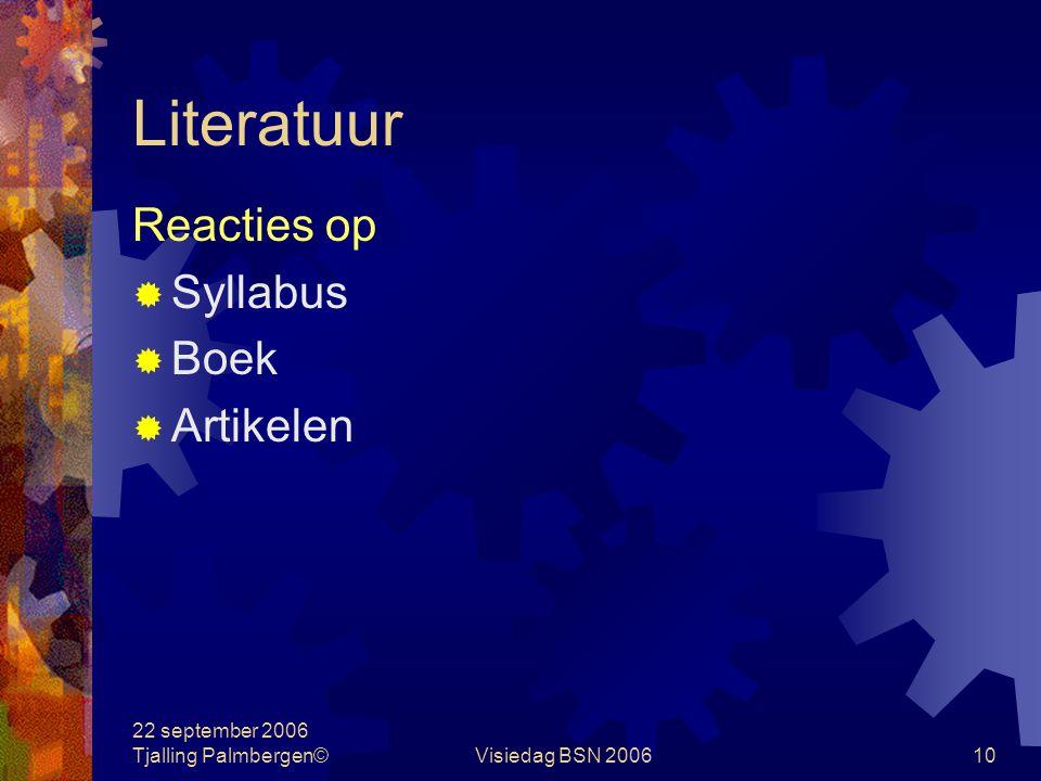 22 september 2006 Tjalling Palmbergen©Visiedag BSN 200610 Literatuur Reacties op  Syllabus  Boek  Artikelen