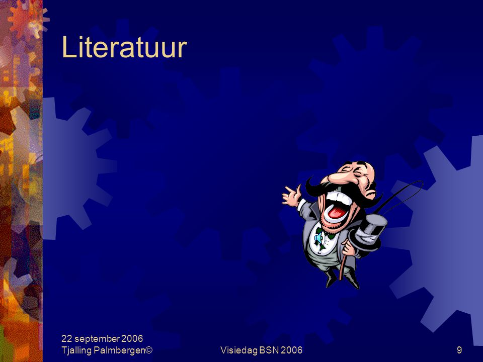 22 september 2006 Tjalling Palmbergen©Visiedag BSN 20069 Literatuur