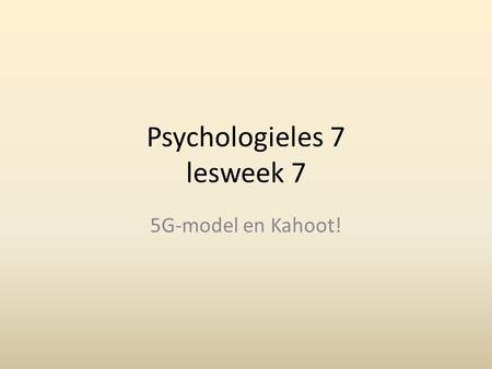 Psychologieles 7 lesweek 7 5G-model en Kahoot!. Vandaag Self fulfilling prophecy 5G-model Kahoot!