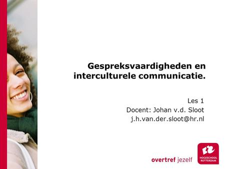 Gespreksvaardigheden en interculturele communicatie. Les 1 Docent: Johan v.d. Sloot