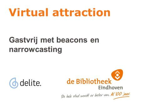 Virtual attraction Gastvrij met beacons en narrowcasting.