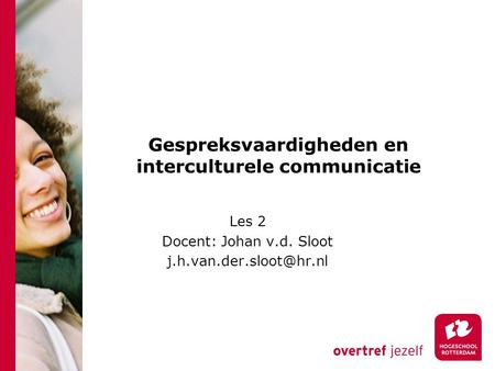Gespreksvaardigheden en interculturele communicatie Les 2 Docent: Johan v.d. Sloot