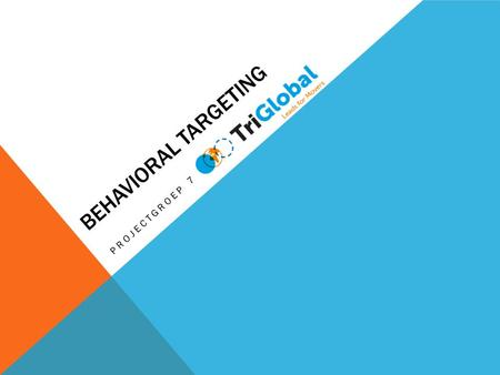 BEHAVIORAL TARGETING PROJECTGROEP 7. INHOUDSOPGAVE. - Definitie behavioral targeting - Analyse behavioral targeting & aangrenzende onderwerpen - Advies.