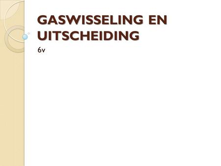 GASWISSELING EN UITSCHEIDING 6v. Lung Exchange of gases with body cells Cell Capillary Mitochondria Breathing Circulatory system Transport of gases.