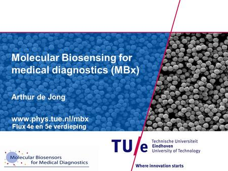 Molecular Biosensing for medical diagnostics (MBx) Arthur de Jong www.phys.tue.nl/mbx Flux 4e en 5e verdieping.