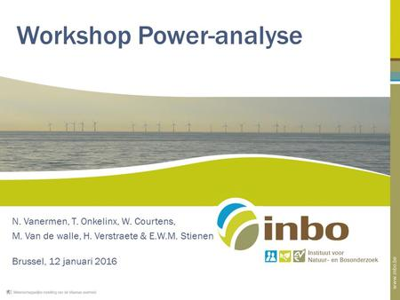 Workshop Power-analyse N. Vanermen, T. Onkelinx, W. Courtens, M. Van de walle, H. Verstraete & E.W.M. Stienen Brussel, 12 januari 2016.