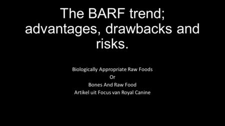 The BARF trend; advantages, drawbacks and risks. Biologically Appropriate Raw Foods Or Bones And Raw Food Artikel uit Focus van Royal Canine.