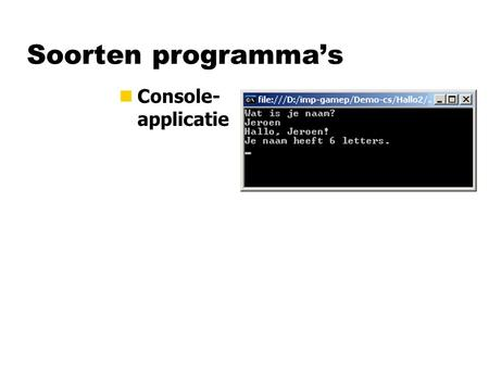 Soorten programma's nConsole- applicatie. Soorten programma's nConsole- applicatie nWindows- applicatie.