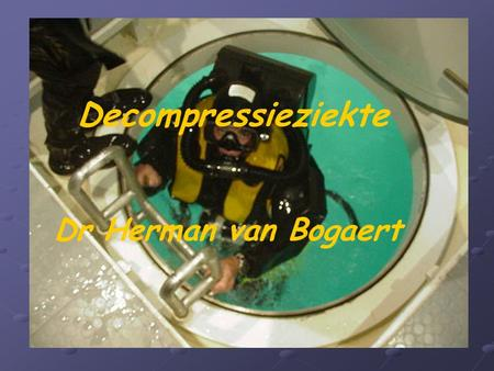 Decompressieziekte Dr Herman van Bogaert.