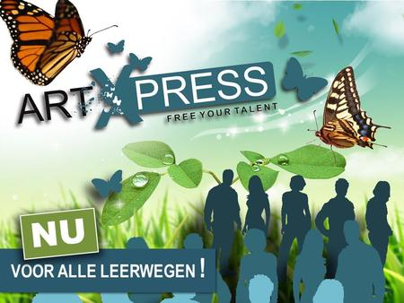 VOOR ALLE LEERWEGEN ! NU. INHOUD ARTXPRESS AUDITIE PROCEDURE PROGRAMMA LEERLIJN MOTIVATIE CONTACT.