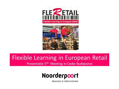 Flexible Learning in European Retail Presentatie 5 de Meeting in Ceske Budejovice.
