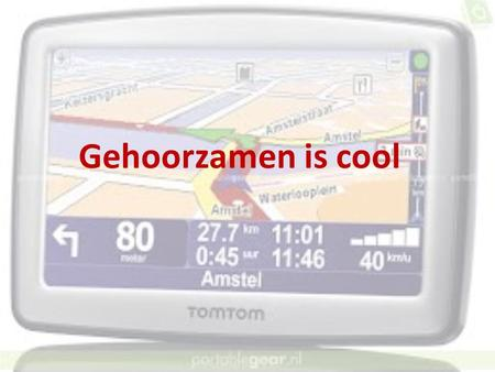 Gehoorzamen is cool.