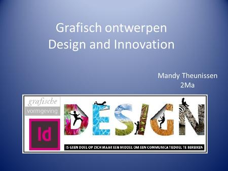 Grafisch ontwerpen Design and Innovation Mandy Theunissen 2Ma.