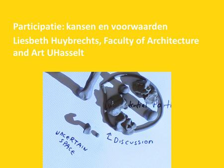 Participatie: kansen en voorwaarden Liesbeth Huybrechts, Faculty of Architecture and Art UHasselt.