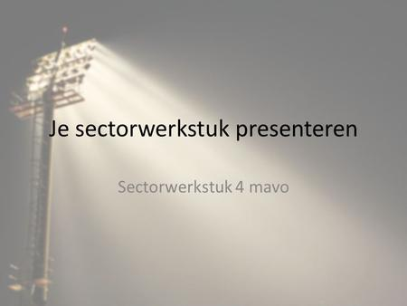 Je sectorwerkstuk presenteren