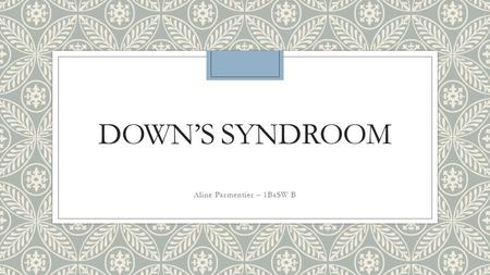 DOWN'S SYNDROOM Aline Parmentier – 1BaSW B. Terminologie ◦ Kinderen met Down's Syndroom ◦ Handicap ◦ Disability.