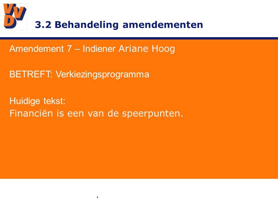 3.2 Behandeling amendementen Amendement 7 – Indiener Ariane Hoog GEWIJZIGD TEKSTVOORSTEL: Financiën op orde is.