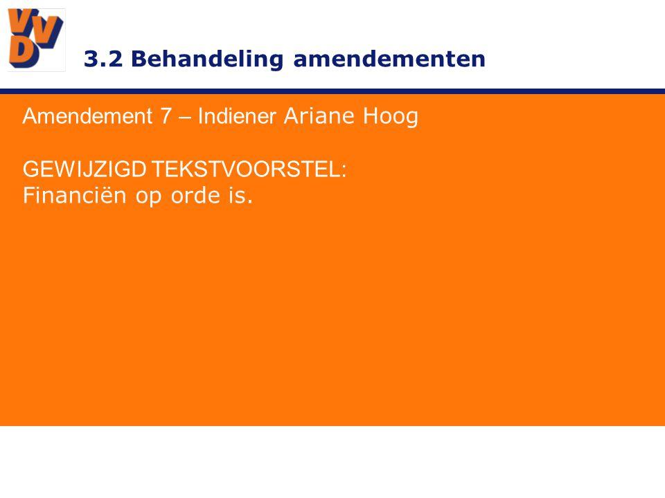 3.2 Behandeling amendementen Amendement 7 – Indiener Ariane Hoog TOELICHTING Een van de slogans van de vorige verkiezingen van de VVD is financiën op orde.