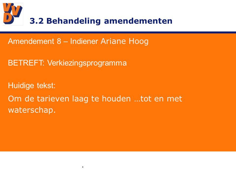 3.2 Behandeling amendementen Amendement 8 – Indiener Ariane Hoog GEWIJZIGD TEKSTVOORSTEL: De VVD wil zo slim en efficiënt mogelijk omgaan met de middelen van het AGV, hierdoor kunnen de tarieven zo laag mogelijk blijven.