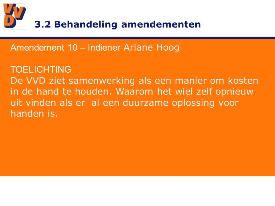 3.2 Behandeling amendementen Amendement 10 – Indiener Ariane Hoog ADVIES BESTUUR Overnemen.