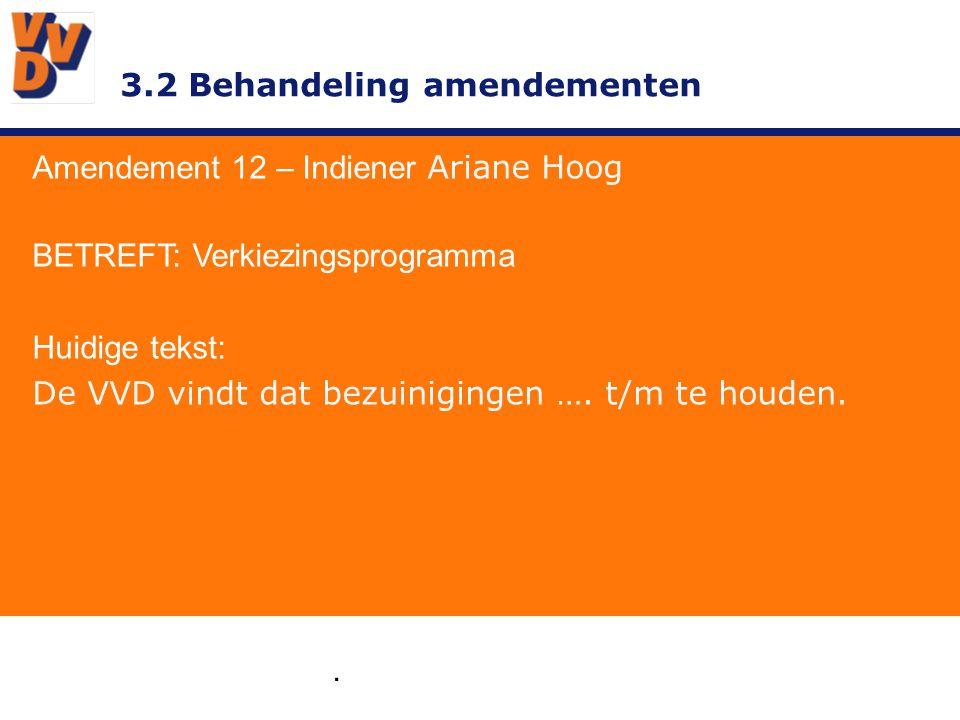 3.2 Behandeling amendementen Amendement 12 – Indiener Ariane Hoog GEWIJZIGD TEKSTVOORSTEL: De eerste bullit te veranderen in: De VVD is van mening dat de tarieven zo laag mogelijk gehouden moeten worden, mede door een efficiënt mogelijke organisatie.
