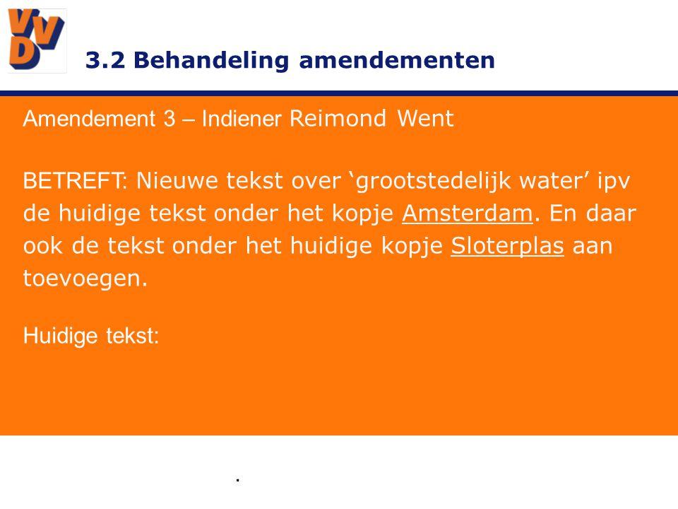 3.2 Behandeling amendementen Amendement 3 – Indiener Reimond Went GEWIJZIGD TEKSTVOORSTEL: Stad, uw water.