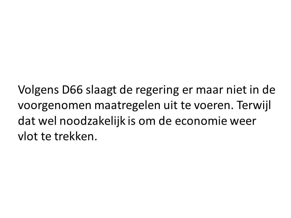7.1 losstaand zinsgedeelte Volgens D66 slaagt de regering er maar niet in de voorgenomen maatregelen uit te voeren,terwijl dat wel noodzakelijk is om de economie weer vlot te trekken.