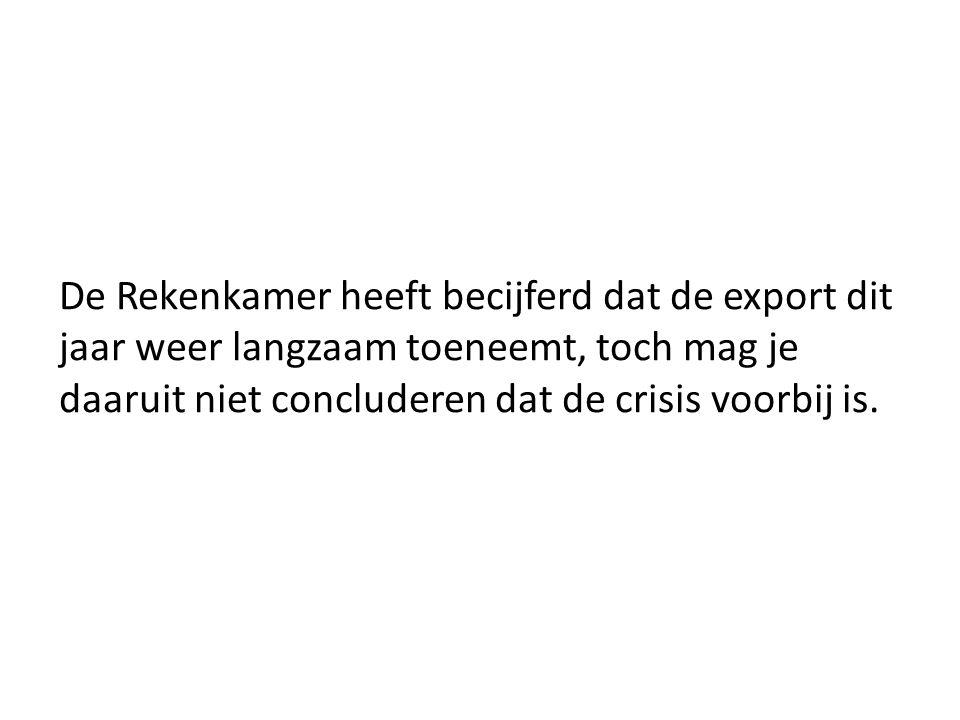 7.2 zinnen 'aan elkaar plakken' De Rekenkamer heeft becijferd dat de export dit jaar weer langzaam toeneemt.