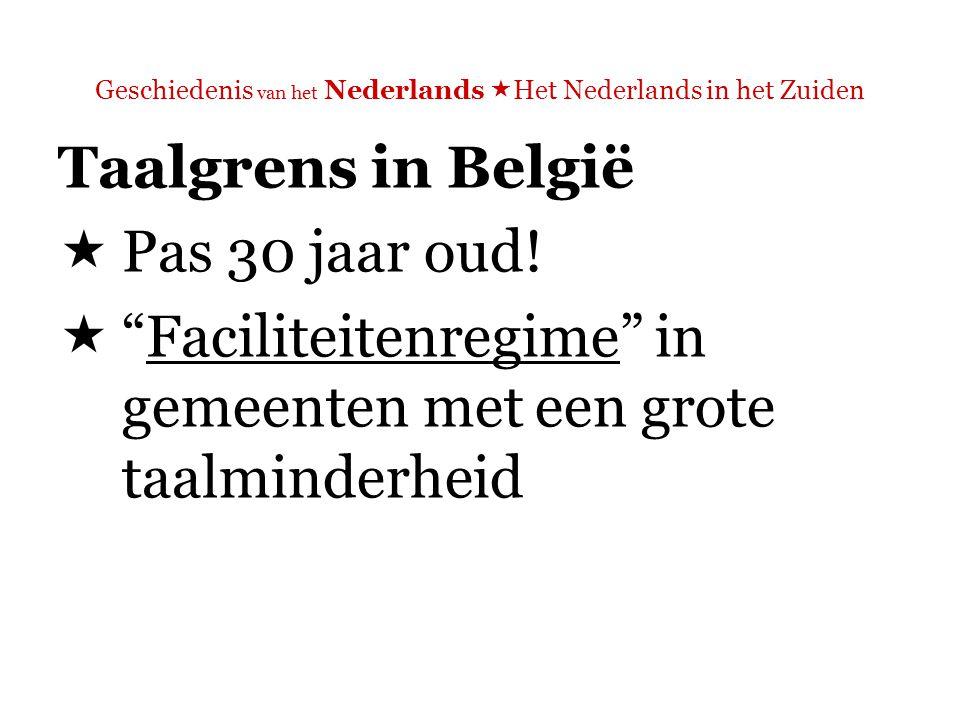 Geschiedenis van het Nederlands  Het Nederlands in het Zuiden Taalgrens in België  Pas 30 jaar oud.