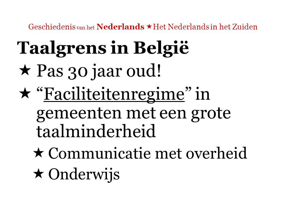 Geschiedenis van het Nederlands  Het Nederlands in het Zuiden Taalgrens in België Probleemgebieden :  Brusselse randgemeenten  De Voerstreek