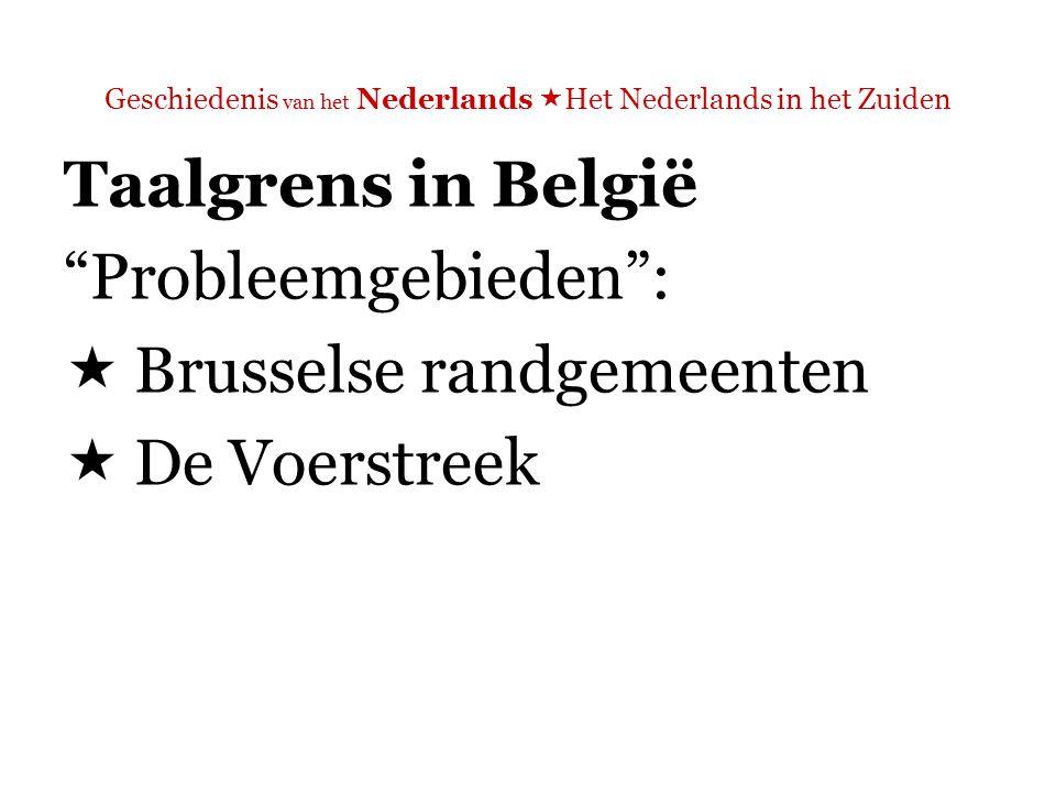 Geschiedenis van het Nederlands  Het Nederlands in het Zuiden Taalgrens in België  Voeren  6 dorpen  Limburg  Omringd door de provincie Luik (Liège)