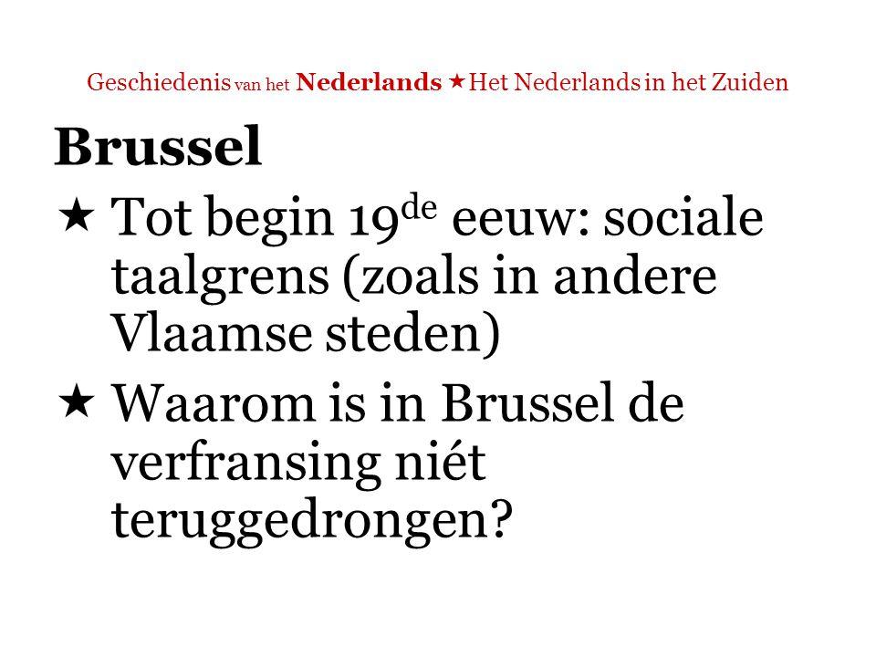 Geschiedenis van het Nederlands  Het Nederlands in het Zuiden Brussel  Waarom is in Brussel de verfransing niét teruggedrongen.